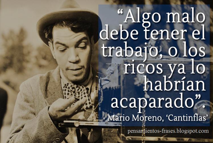 frases_de_Cantinflas_Algo_malo_debe_tener_el_Trabajo_o_los_ricos_ya_lo_habrían_acaparado