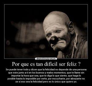 que dificil es ser feliz