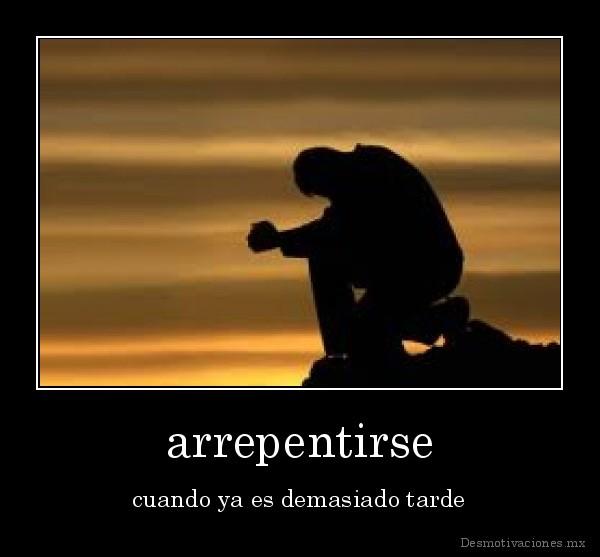 desmotivaciones-mx_arrepentirse-cuando-ya-es-demasiado-tarde_134895845742