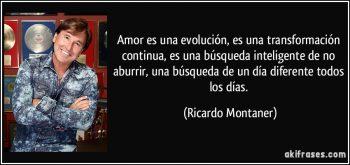 frase-amor-es-una-evolucion-es-una-transformacion-continua-es-una-busqueda-inteligente-de-no-ricardo-montaner-167630
