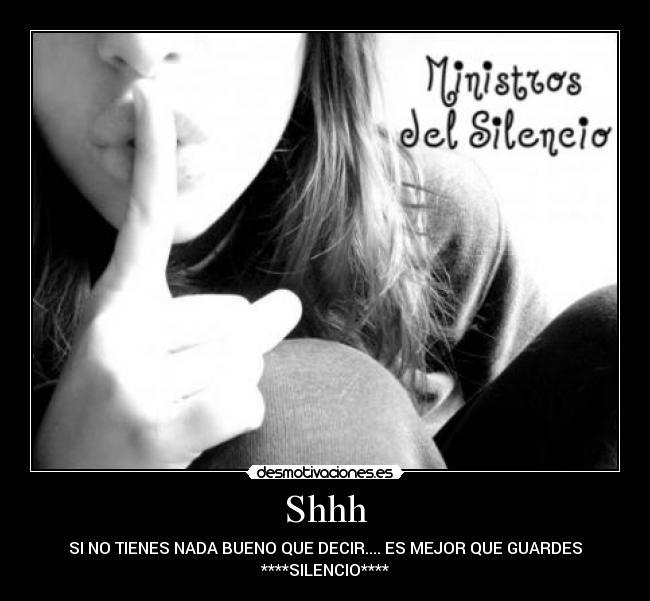 El silencio nos puede sacar de todo problema solo tenemos que mostrar el valor